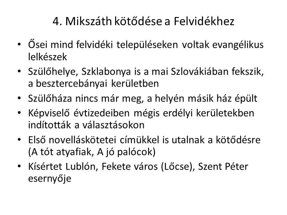 4. Mikszáth kötődése a Felvidékhez Ősei mind felvidéki településeken voltak evangélikus lelkészek Szülőhelye, Szklabonya is a mai Szlovákiában fekszik