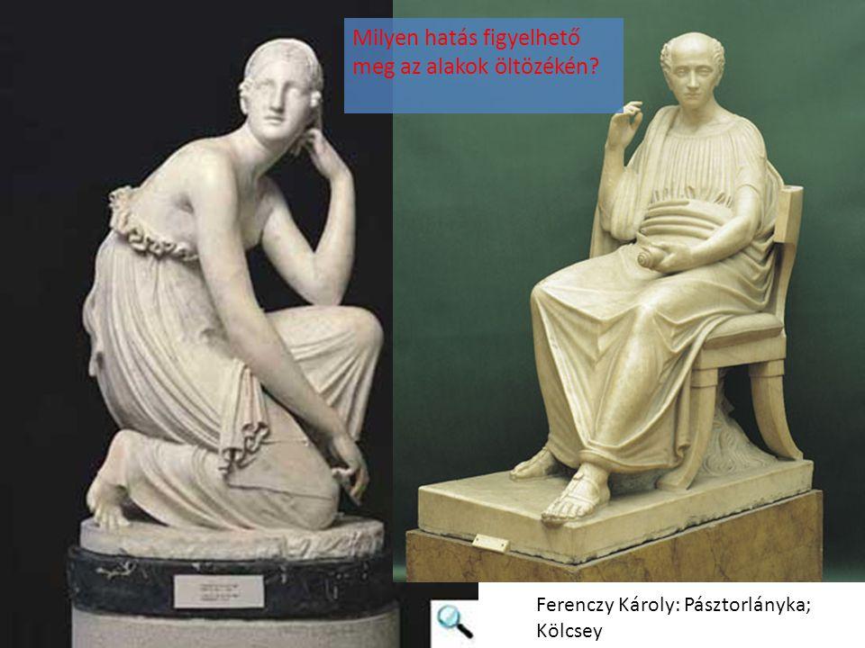 Ferenczy Károly: Pásztorlányka; Kölcsey Milyen hatás figyelhető meg az alakok öltözékén?
