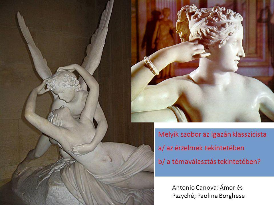 Antonio Canova: Ámor és Pszyché; Paolina Borghese Melyik szobor az igazán klasszicista a/ az érzelmek tekintetében b/ a témaválasztás tekintetében?