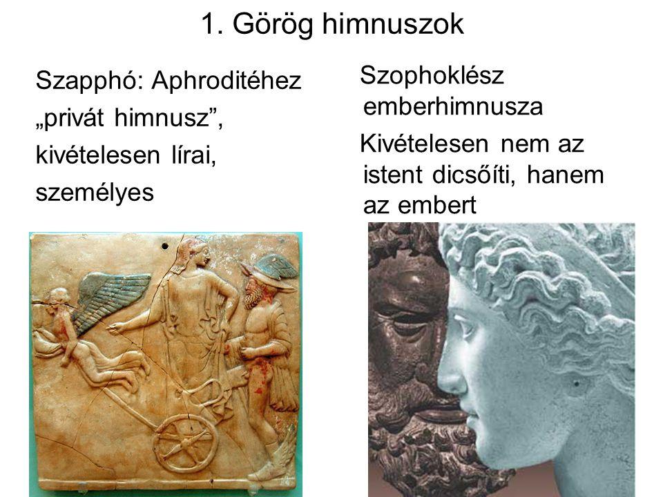 """1. Görög himnuszok Szapphó: Aphroditéhez """"privát himnusz"""", kivételesen lírai, személyes Szophoklész emberhimnusza Kivételesen nem az istent dicsőíti,"""