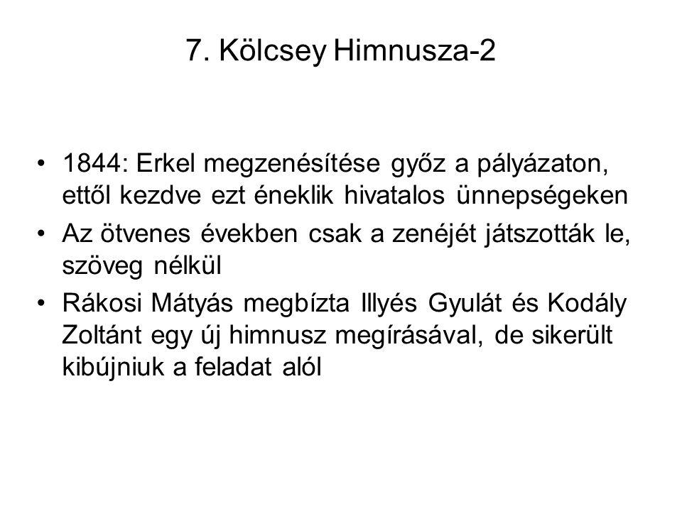 7. Kölcsey Himnusza-2 1844: Erkel megzenésítése győz a pályázaton, ettől kezdve ezt éneklik hivatalos ünnepségeken Az ötvenes években csak a zenéjét j