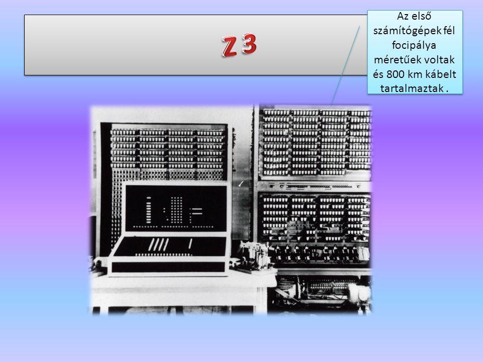 Az első számítógépek fél focipálya méretűek voltak és 800 km kábelt tartalmaztak.