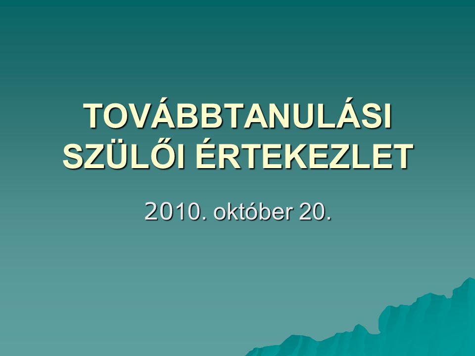 TOVÁBBTANULÁSI SZÜLŐI ÉRTEKEZLET 20 10. október 20.
