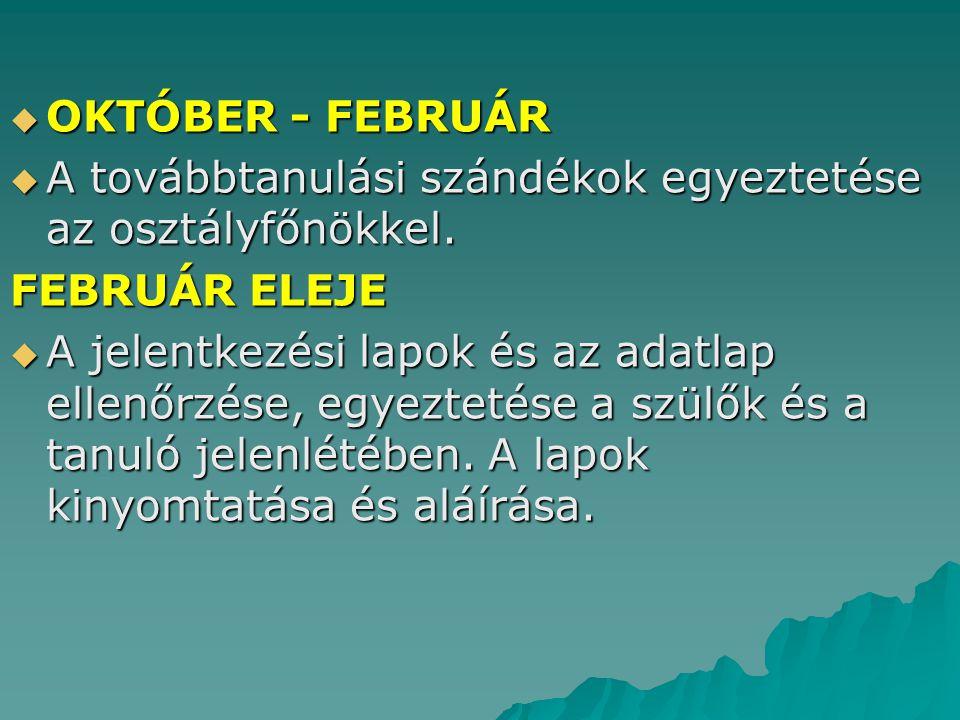  OKTÓBER - FEBRUÁR  A továbbtanulási szándékok egyeztetése az osztályfőnökkel.