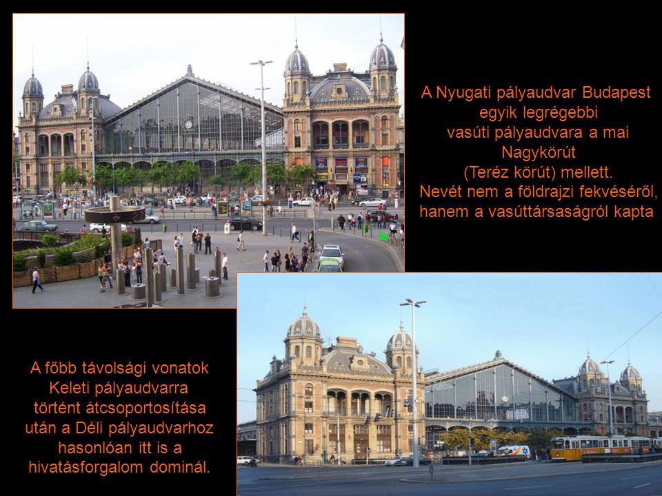 A Nyugati pályaudvar Budapest egyik legrégebbi vasúti pályaudvara a mai Nagykörút (Teréz körút) mellett.