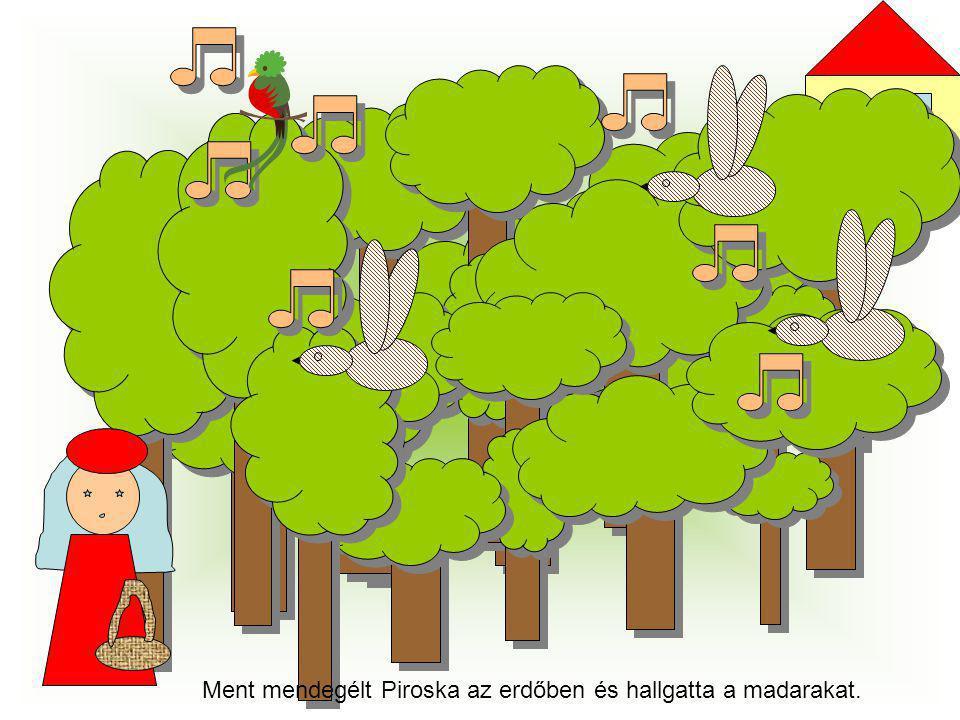 Ment mendegélt Piroska az erdőben és hallgatta a madarakat.