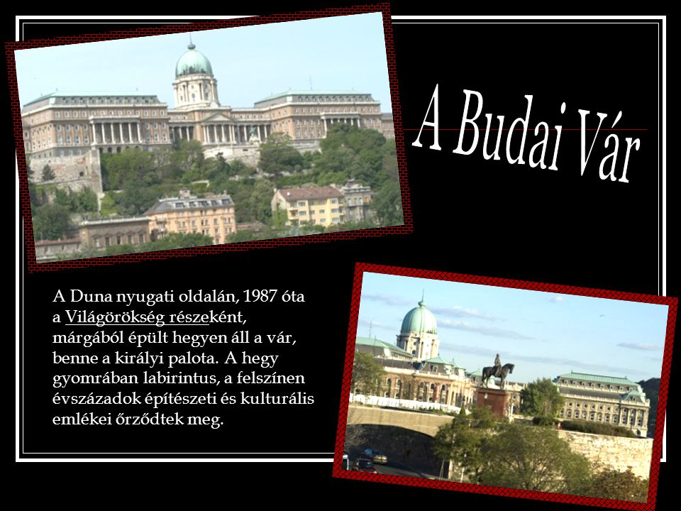 A Duna nyugati oldalán, 1987 óta a Világörökség részeként, márgából épült hegyen áll a vár, benne a királyi palota. A hegy gyomrában labirintus, a fel