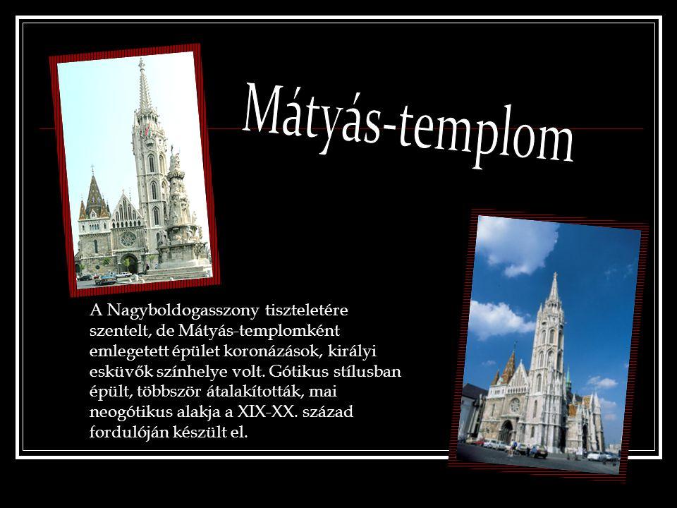 A Nagyboldogasszony tiszteletére szentelt, de Mátyás-templomként emlegetett épület koronázások, királyi esküvők színhelye volt. Gótikus stílusban épül