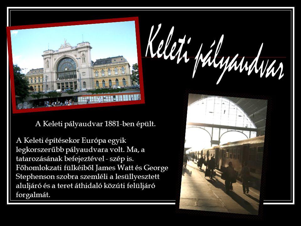 A Keleti pályaudvar 1881-ben épült. A Keleti építésekor Európa egyik legkorszerűbb pályaudvara volt. Ma, a tatarozásának befejeztével - szép is. Főhom
