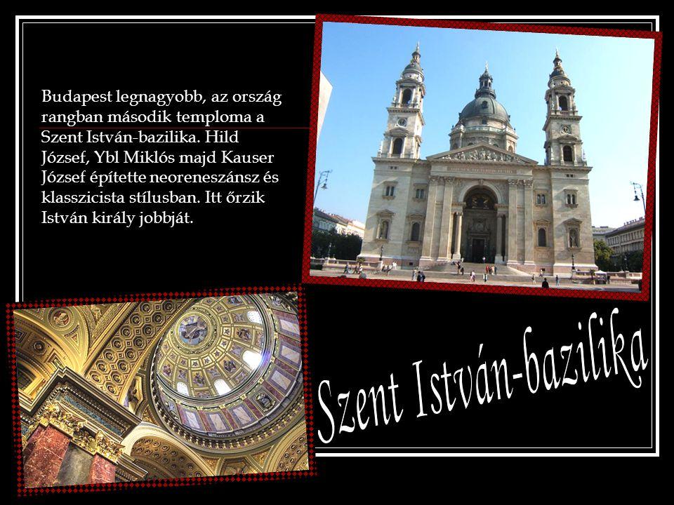 Budapest legnagyobb, az ország rangban második temploma a Szent István-bazilika. Hild József, Ybl Miklós majd Kauser József építette neoreneszánsz és