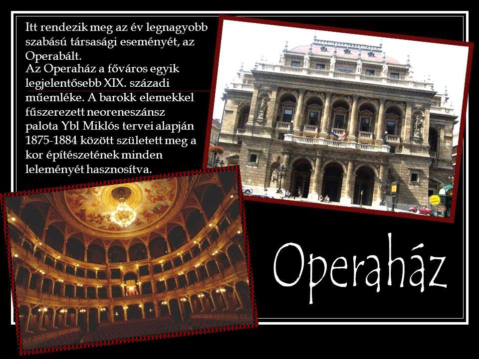 Az Operaház a főváros egyik legjelentősebb XIX. századi műemléke. A barokk elemekkel fűszerezett neoreneszánsz palota Ybl Miklós tervei alapján 1875-1