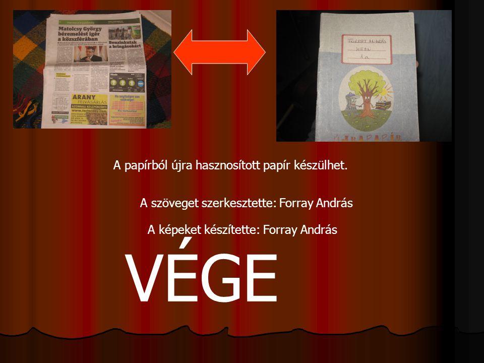 A papírból újra hasznosított papír készülhet. VÉGE A szöveget szerkesztette: Forray András A képeket készítette: Forray András