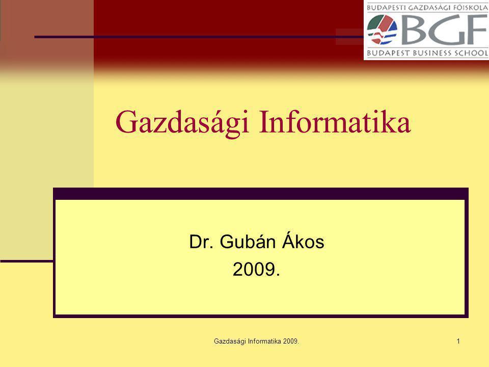 Gazdasági Informatika 2009.1 Gazdasági Informatika Dr. Gubán Ákos 2009.