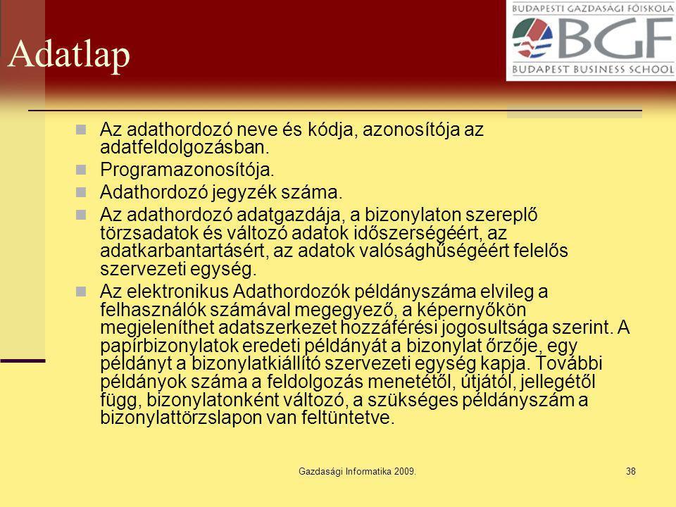 Gazdasági Informatika 2009.38 Adatlap Az adathordozó neve és kódja, azonosítója az adatfeldolgozásban. Programazonosítója. Adathordozó jegyzék száma.