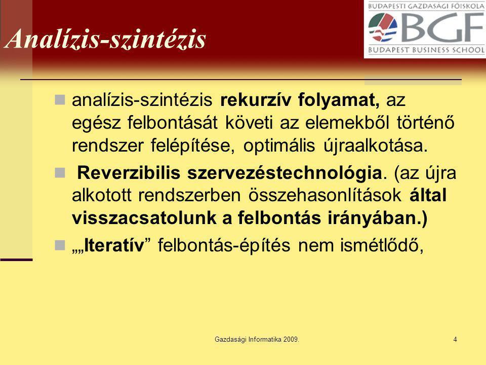 Gazdasági Informatika 2009.4 Analízis-szintézis analízis-szintézis rekurzív folyamat, az egész felbontását követi az elemekből történő rendszer felépí