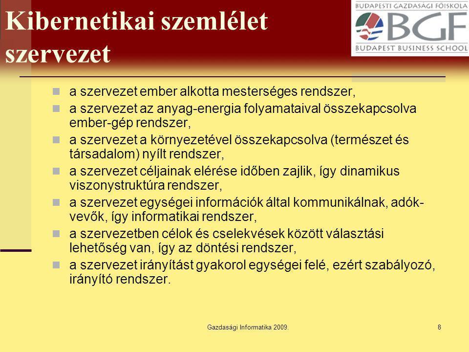 Gazdasági Informatika 2009.8 Kibernetikai szemlélet szervezet a szervezet ember alkotta mesterséges rendszer, a szervezet az anyag-energia folyamataiv