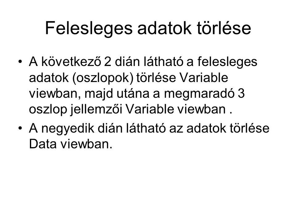 Felesleges adatok törlése A következő 2 dián látható a felesleges adatok (oszlopok) törlése Variable viewban, majd utána a megmaradó 3 oszlop jellemzői Variable viewban.