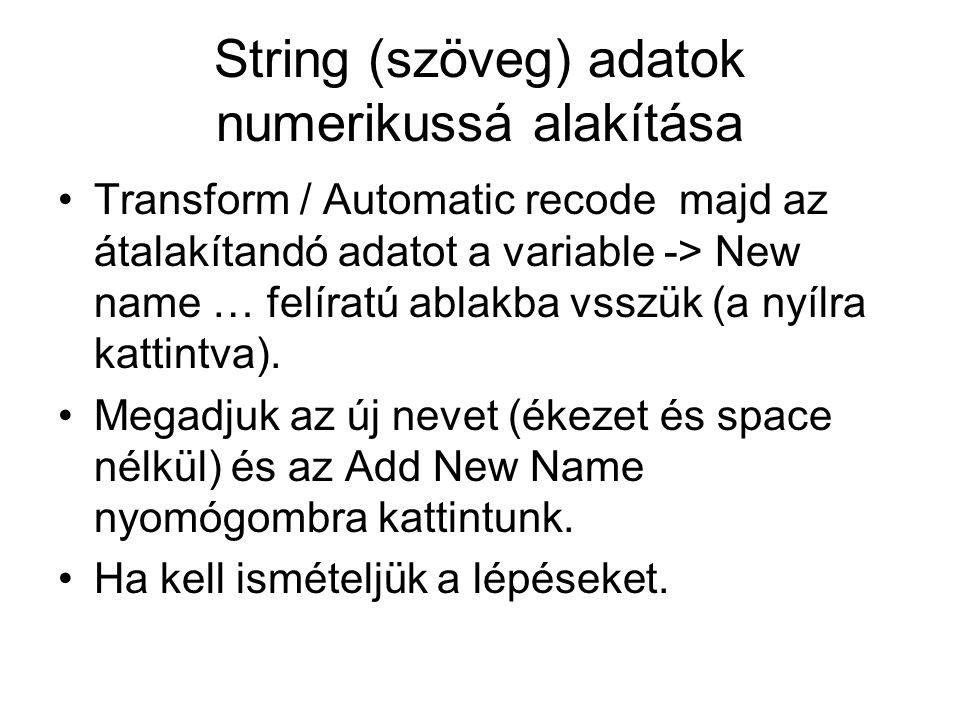 String (szöveg) adatok numerikussá alakítása Transform / Automatic recode majd az átalakítandó adatot a variable -> New name … felíratú ablakba vsszük (a nyílra kattintva).