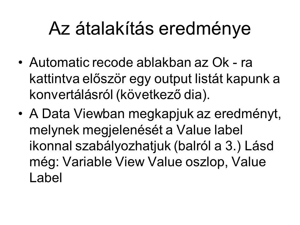 Az átalakítás eredménye Automatic recode ablakban az Ok - ra kattintva először egy output listát kapunk a konvertálásról (következő dia).