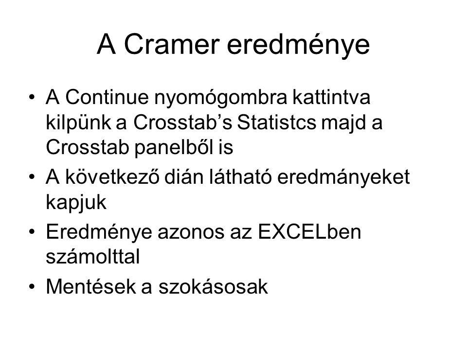 A Cramer eredménye A Continue nyomógombra kattintva kilpünk a Crosstab's Statistcs majd a Crosstab panelből is A következő dián látható eredmányeket kapjuk Eredménye azonos az EXCELben számolttal Mentések a szokásosak