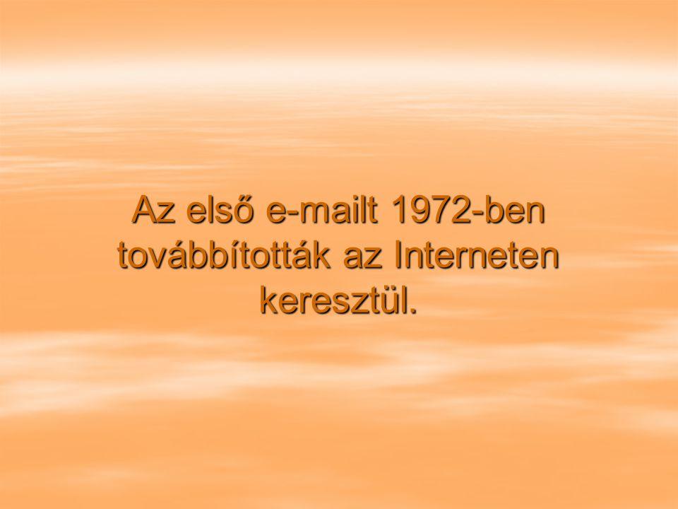 Az első e-mailt 1972-ben továbbították az Interneten keresztül.