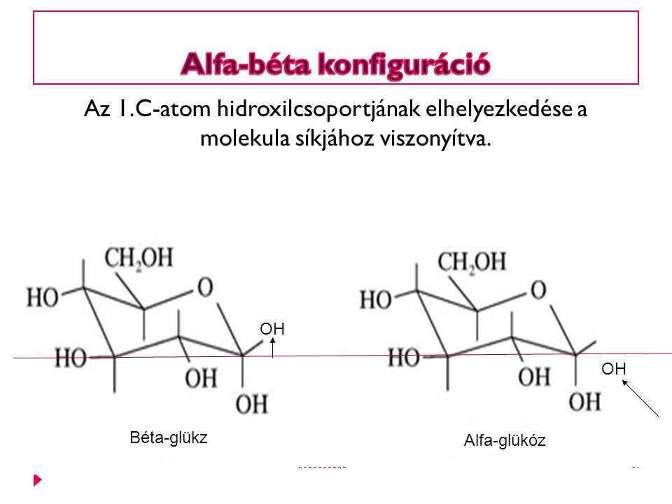 Az 1.C-atom hidroxilcsoportjának elhelyezkedése a molekula síkjához viszonyítva.