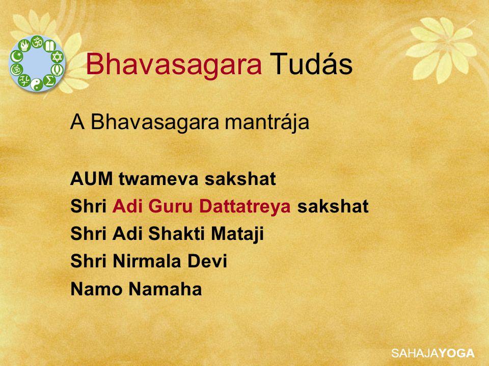 SAHAJAYOGA Bhavasagara Tudás A Bhavasagara mantrája AUM twameva sakshat Shri Adi Guru Dattatreya sakshat Shri Adi Shakti Mataji Shri Nirmala Devi Namo