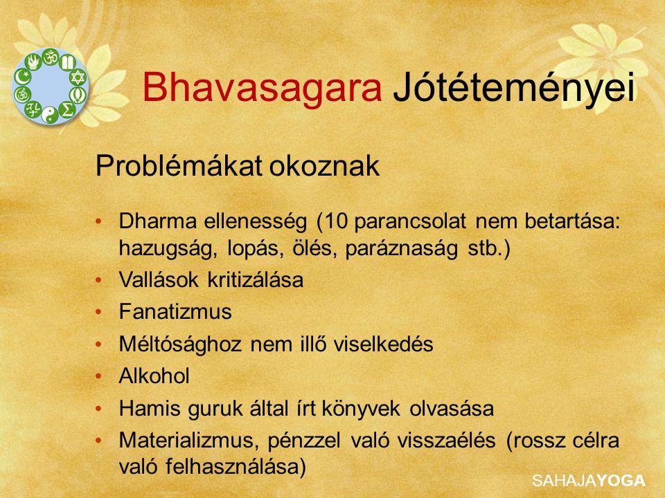 SAHAJAYOGA Problémákat okoznak Bhavasagara Jótéteményei Dharma ellenesség (10 parancsolat nem betartása: hazugság, lopás, ölés, paráznaság stb.) Vallá