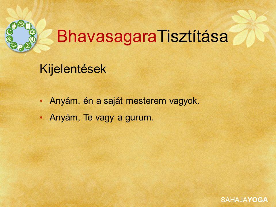 SAHAJAYOGA BhavasagaraTisztítása Kijelentések Anyám, én a saját mesterem vagyok. Anyám, Te vagy a gurum.