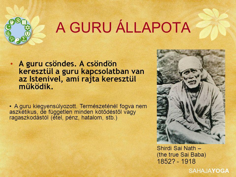 SAHAJAYOGA A GURU ÁLLAPOTA A guru csöndes. A csöndön keresztül a guru kapcsolatban van az Istenivel, ami rajta keresztül működik. A guru kiegyensúlyoz