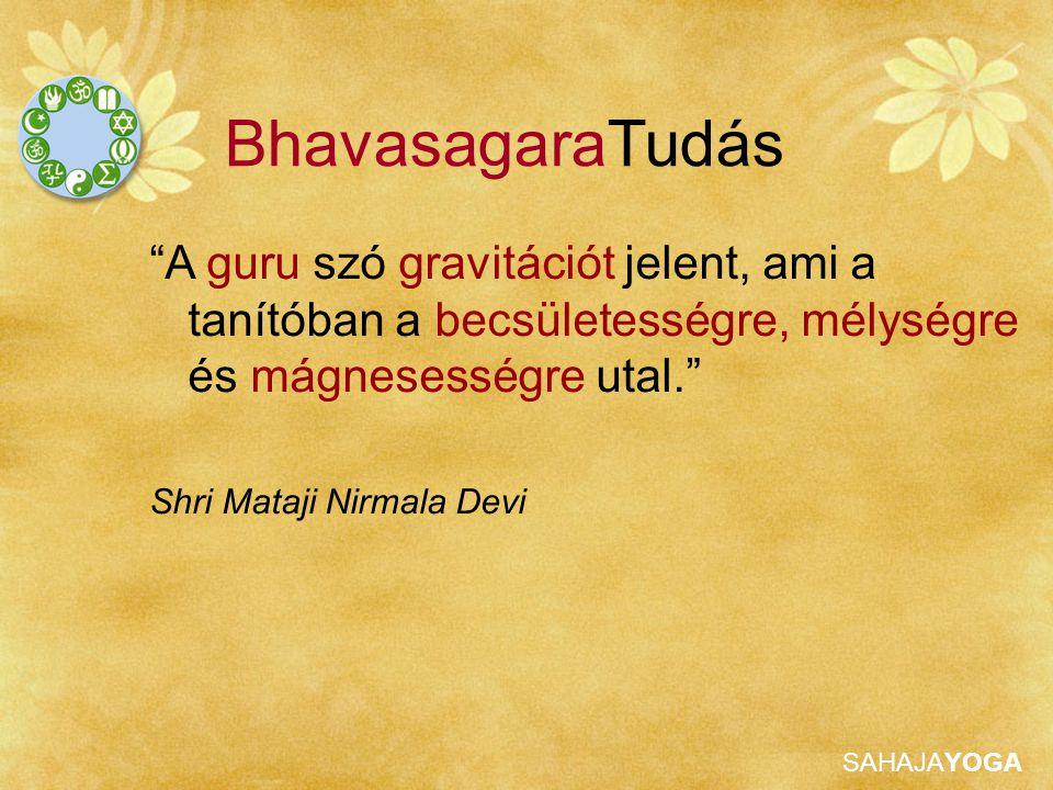 """SAHAJAYOGA """"A guru szó gravitációt jelent, ami a tanítóban a becsületességre, mélységre és mágnesességre utal."""" Shri Mataji Nirmala Devi BhavasagaraTu"""