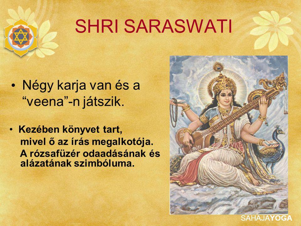 """SAHAJAYOGA SHRI SARASWATI Négy karja van és a """"veena""""-n játszik. Kezében könyvet tart, mivel ő az írás megalkotója. A rózsafüzér odaadásának és alázat"""