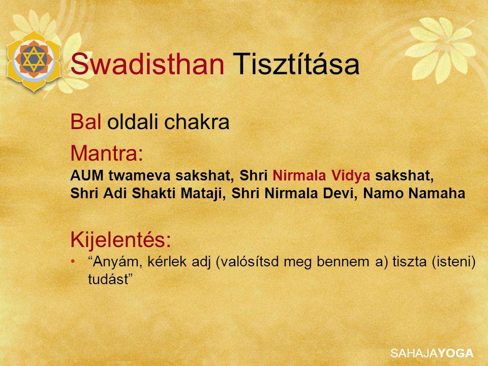 SAHAJAYOGA Bal oldali chakra Mantra: AUM twameva sakshat, Shri Nirmala Vidya sakshat, Shri Adi Shakti Mataji, Shri Nirmala Devi, Namo Namaha Kijelenté