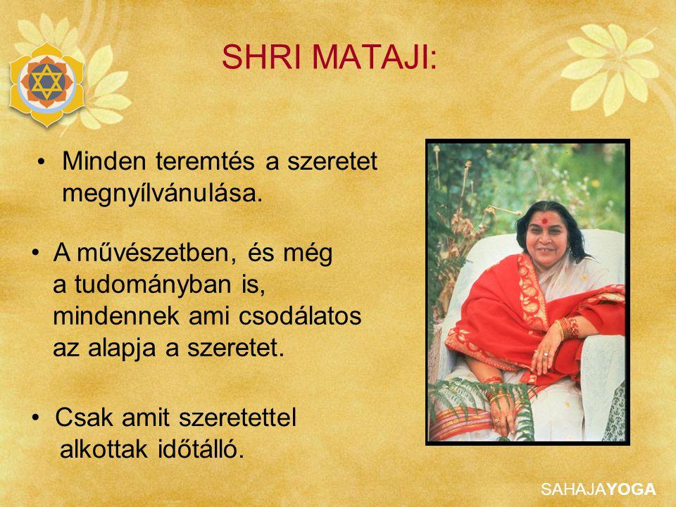 SAHAJAYOGA SHRI MATAJI: Minden teremtés a szeretet megnyílvánulása. A művészetben, és még a tudományban is, mindennek ami csodálatos az alapja a szere