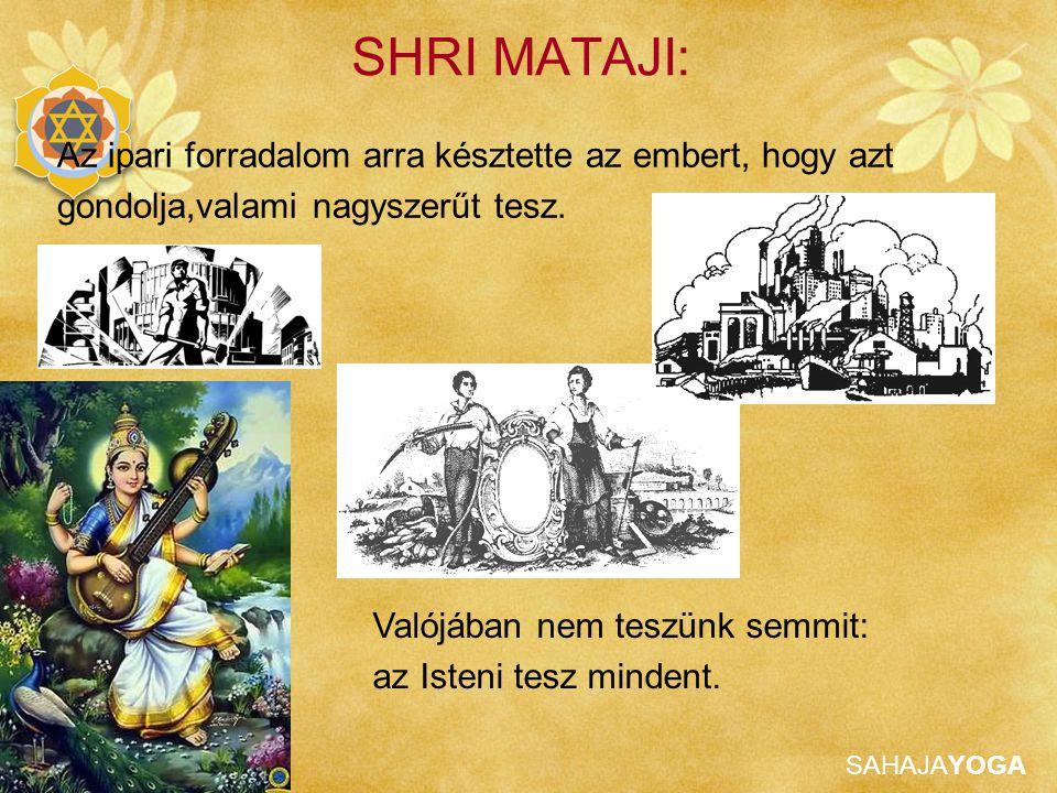 SAHAJAYOGA SHRI MATAJI: Az ipari forradalom arra késztette az embert, hogy azt gondolja,valami nagyszerűt tesz. Valójában nem teszünk semmit: az Isten
