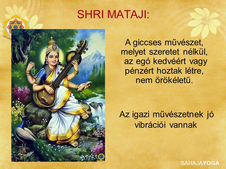SAHAJAYOGA SHRI MATAJI: A giccses művészet, melyet szeretet nélkül, az egó kedvéért vagy pénzért hoztak létre, nem örökéletű. Az igazi művészetnek jó