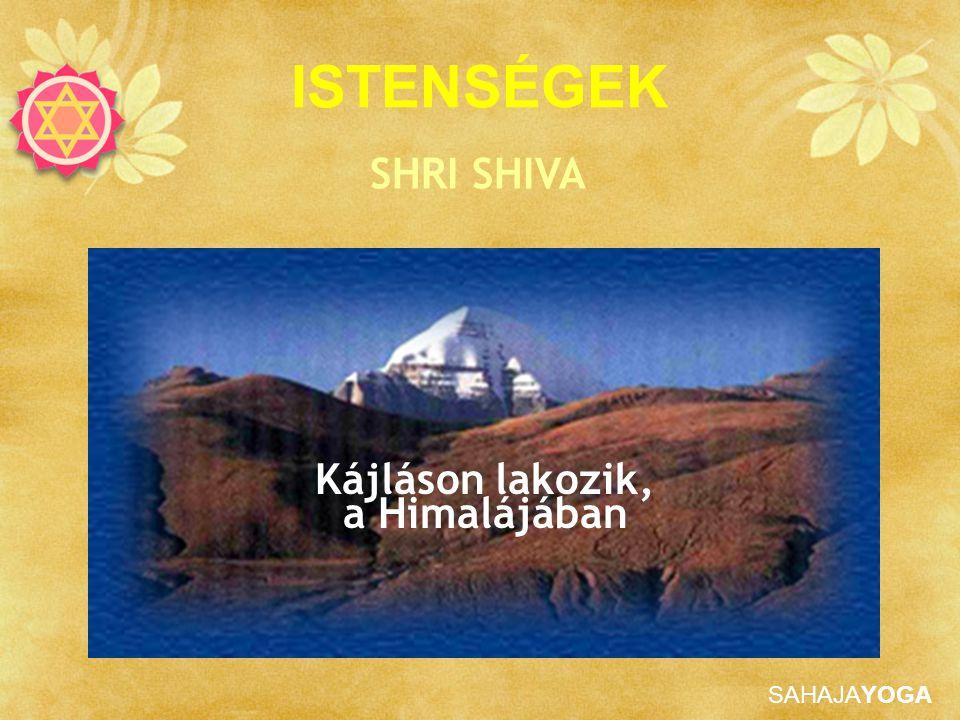 SAHAJAYOGA Kájláson lakozik, a Himalájában ISTENSÉGEK SHRI SHIVA