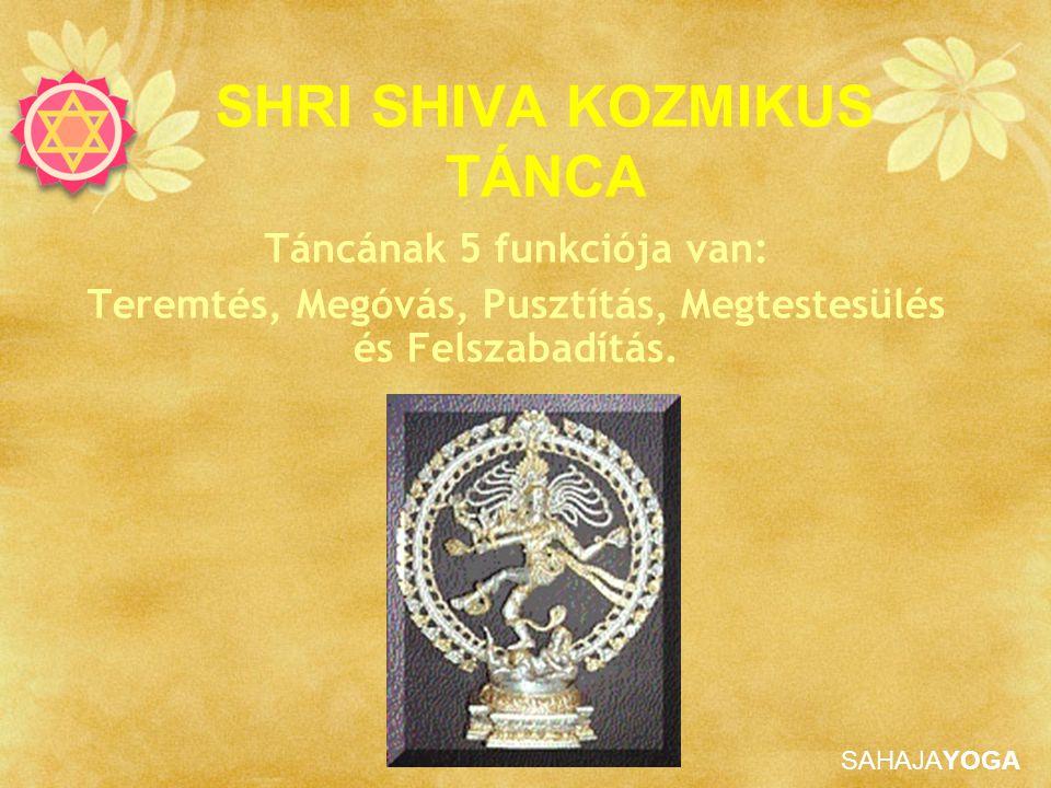 SAHAJAYOGA SHRI SHIVA KOZMIKUS TÁNCA Táncának 5 funkciója van: Teremtés, Megóvás, Pusztítás, Megtestesülés és Felszabadítás.