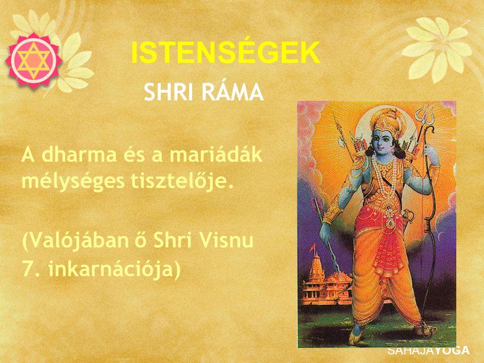 SAHAJAYOGA SHRI RÁMA A dharma és a mariádák mélységes tisztelője. (Valójában ő Shri Visnu 7. inkarnációja) ISTENSÉGEK