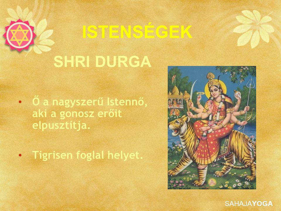 SAHAJAYOGA SHRI DURGA Ő a nagyszerű Istennő, aki a gonosz erőit elpusztítja. Tigrisen foglal helyet. ISTENSÉGEK