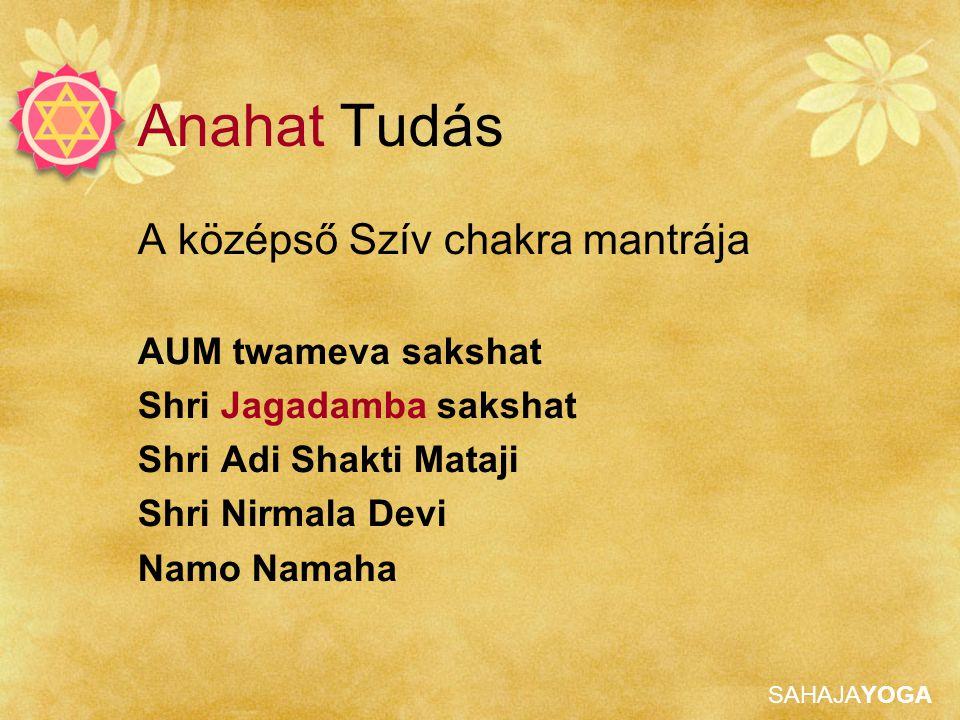 SAHAJAYOGA Anahat Tudás A középső Szív chakra mantrája AUM twameva sakshat Shri Jagadamba sakshat Shri Adi Shakti Mataji Shri Nirmala Devi Namo Namaha