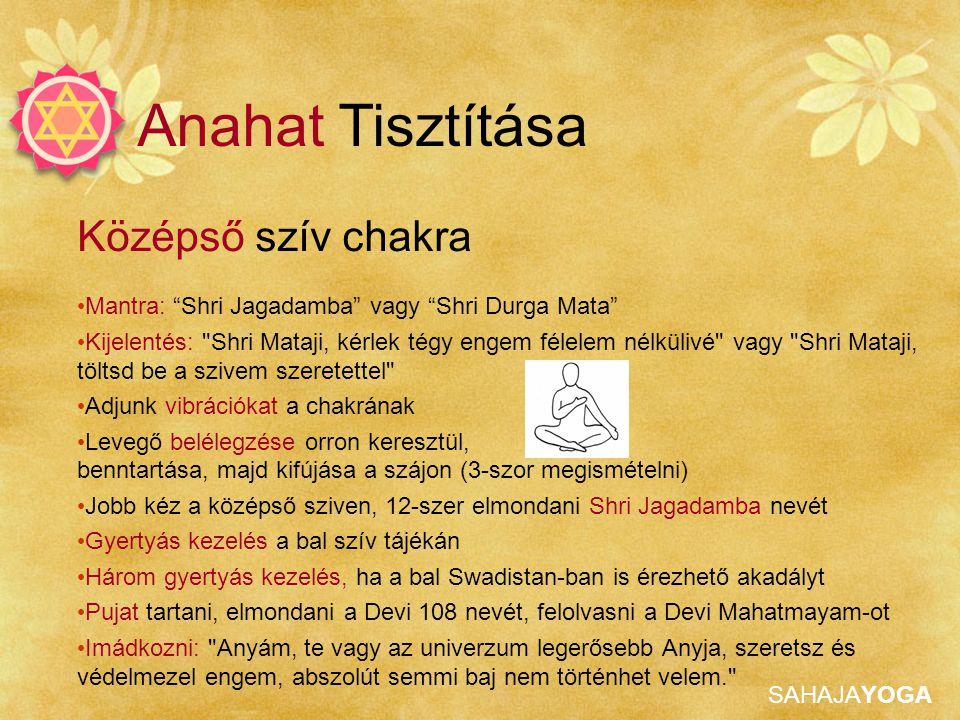 """SAHAJAYOGA Anahat Tisztítása Középső szív chakra Mantra: """"Shri Jagadamba"""" vagy """"Shri Durga Mata"""" Kijelentés:"""