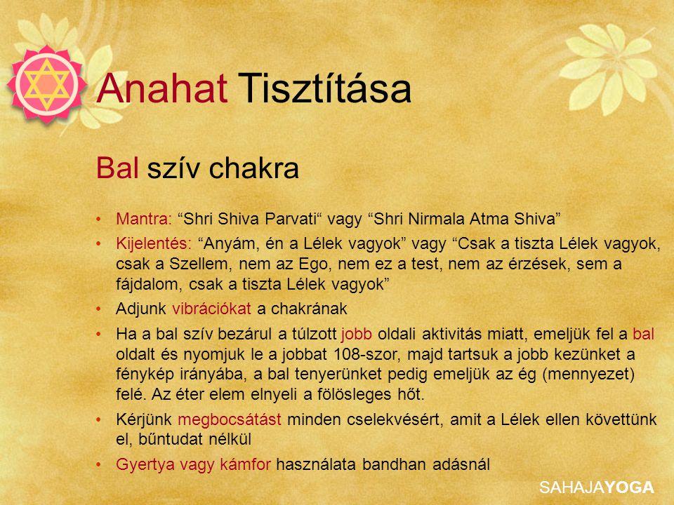 """SAHAJAYOGA Anahat Tisztítása Bal szív chakra Mantra: """"Shri Shiva Parvati"""" vagy """"Shri Nirmala Atma Shiva"""" Kijelentés: """"Anyám, én a Lélek vagyok"""" vagy """""""
