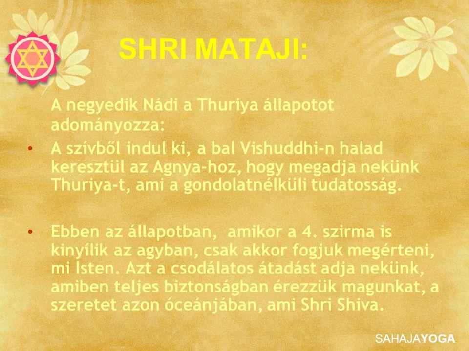 SAHAJAYOGA SHRI MATAJI: A negyedik Nádi a Thuriya állapotot adományozza: A szívből indul ki, a bal Vishuddhi-n halad keresztül az Agnya-hoz, hogy mega
