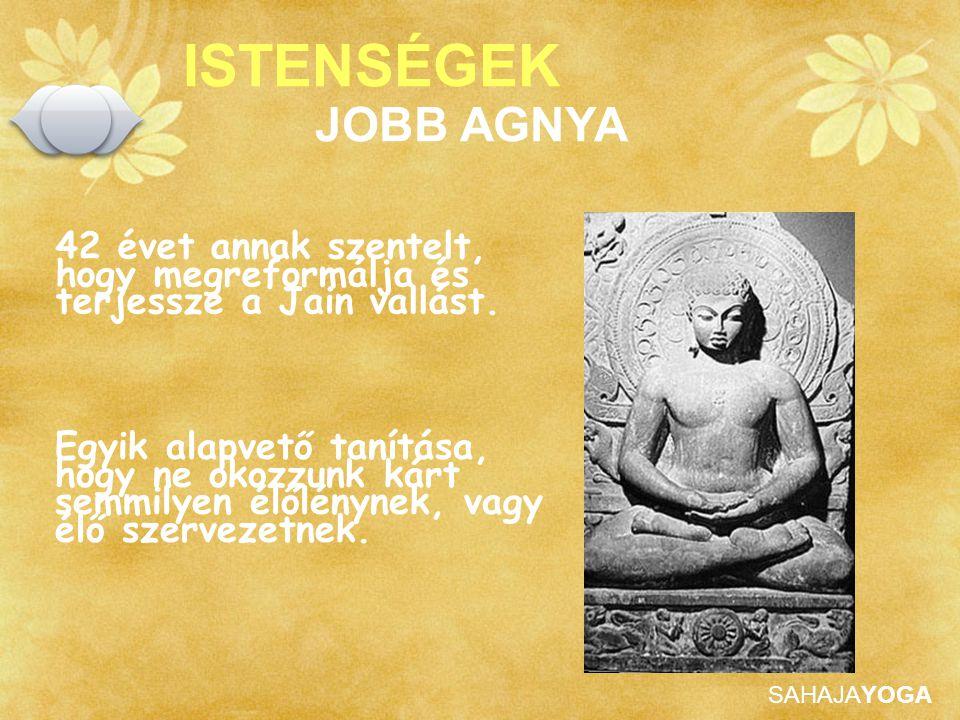 SAHAJAYOGA ISTENSÉGEK 42 évet annak szentelt, hogy megreformálja és terjessze a Jain vallást. JOBB AGNYA Egyik alapvető tanítása, hogy ne okozzunk kár