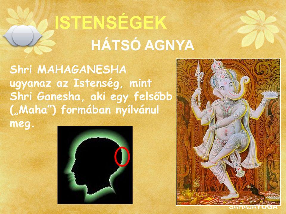 """SAHAJAYOGA ISTENSÉGEK Shri MAHAGANESHA ugyanaz az Istenség, mint Shri Ganesha, aki egy felsőbb (""""Maha"""") formában nyílvánul meg. HÁTSÓ AGNYA"""