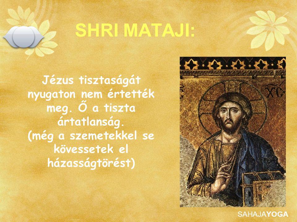 SAHAJAYOGA SHRI MATAJI: Jézus tisztaságát nyugaton nem értették meg. Ő a tiszta ártatlanság. (még a szemetekkel se kövessetek el házasságtörést)