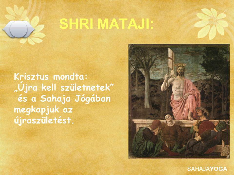 """SAHAJAYOGA SHRI MATAJI: Krisztus mondta: """"Újra kell születnetek"""" és a Sahaja Jógában megkapjuk az újraszületést."""