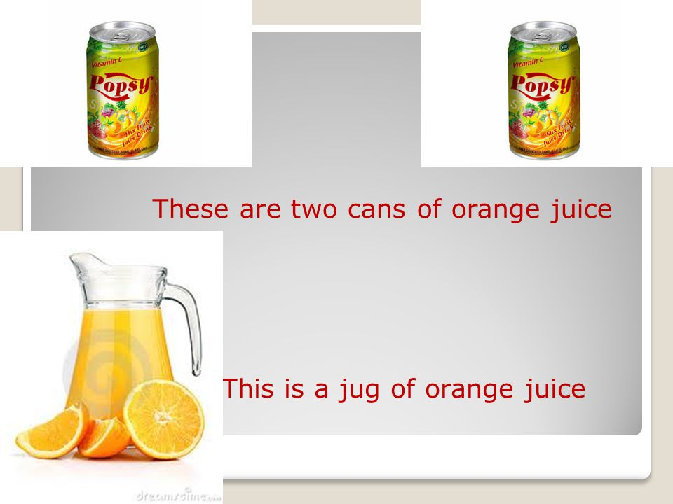 These are two cans of orange juice This is a jug of orange juice
