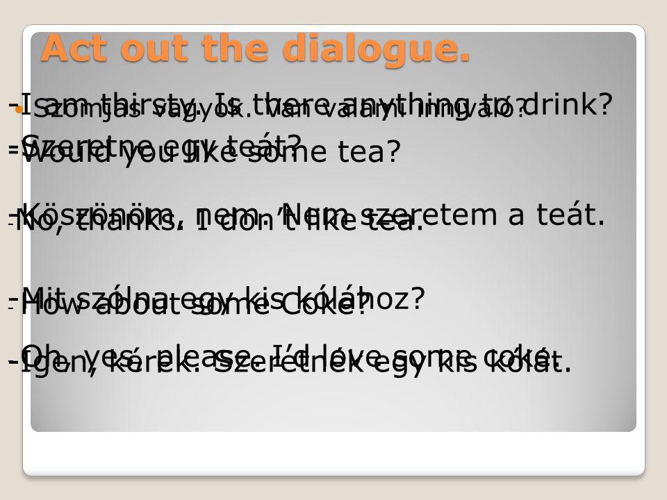 Act out the dialogue. Szomjas vagyok. Van valami innivaló.